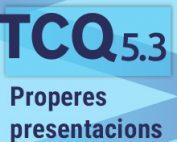 Properes presentacions de la nova versió TCQ 5.3