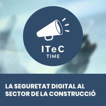 ITeC Time: La seguretat digital al sector de la construcció